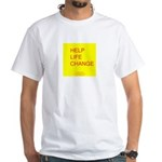 Help Life Change White T-Shirt