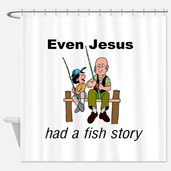Even Jesus had a fish story Shower Curtain