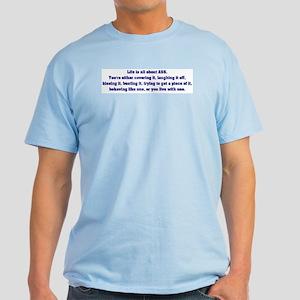 Life Is All About ASS Light T-Shirt