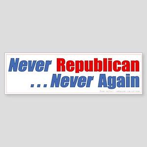 Never Republican. Never Again Bumper Sticker