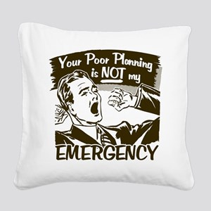 Your Poor Planning Square Canvas Pillow