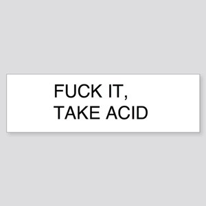 Fuck it, Take Acid Sticker (Bumper)