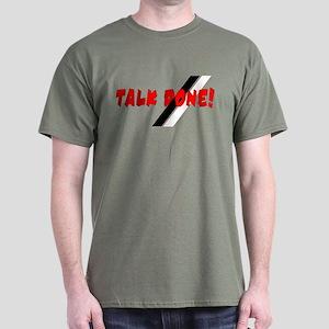 Talk Done Dark T-Shirt