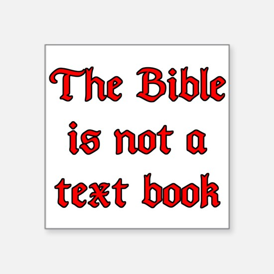 "The Bible is not a text book Square Sticker 3"" x 3"