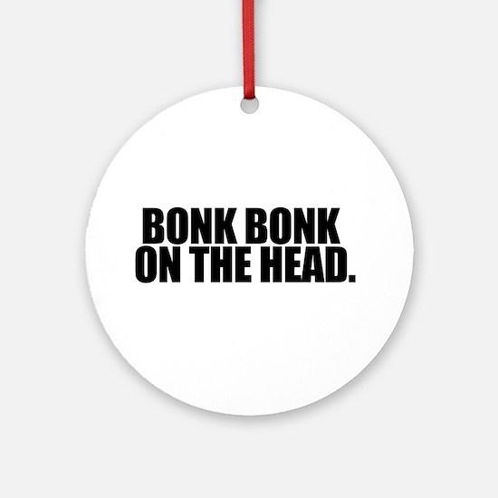 Bonk Bonk on the Head - Ornament (Round)