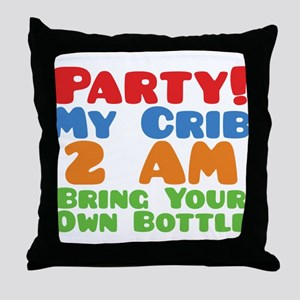 Party My Crib 2 AM BYOB Throw Pillow