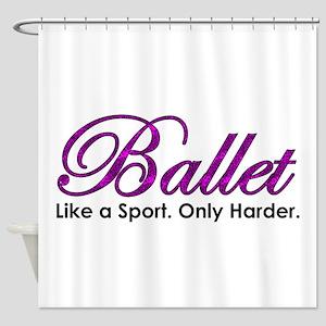 Ballet, Like a sport Shower Curtain