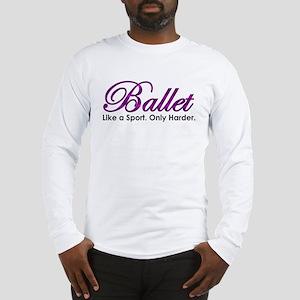 Ballet, Like a sport Long Sleeve T-Shirt