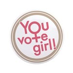 "You Vote Girl 3.5"" Button"