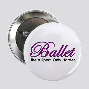 "Ballet, Like a sport 2.25"" Button"