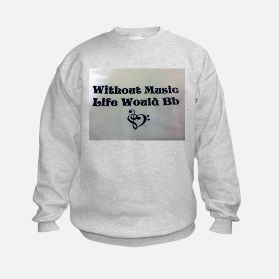 Without Music Life Would Bb Sweatshirt