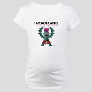 Weed? Maternity T-Shirt