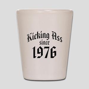 Kicking Ass Since 1976 Shot Glass