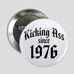 "Kicking Ass Since 1976 2.25"" Button"