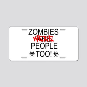 Zombies Were People Too! Aluminum License Plate