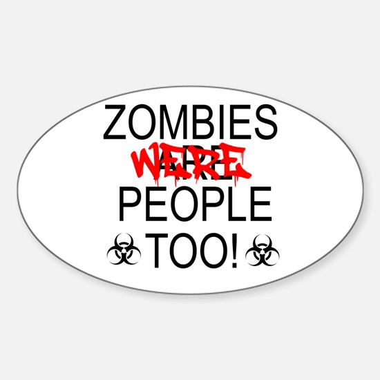 Zombies Were People Too! Sticker (Oval)