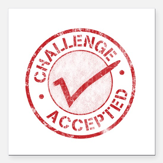 """Challenge-Accepted-Round.gif Square Car Magnet 3"""""""