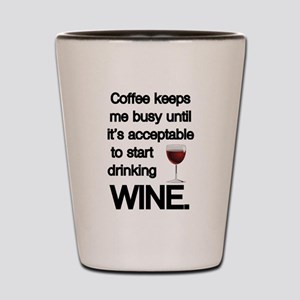 Coffee Keeps Me Busy Until Wine Shot Glass