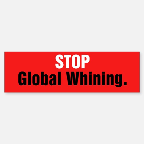 Stop Global Whining Sticker (Bumper)