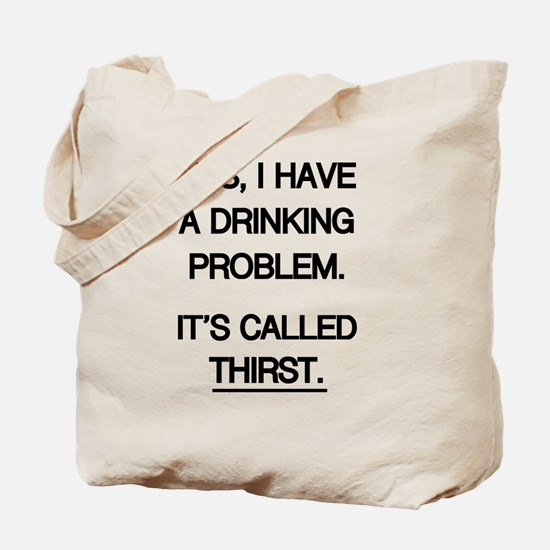 Drinking Problem THIRST Tote Bag