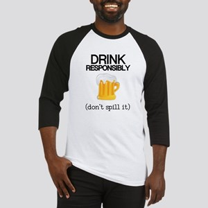 Drink Responsibly, Don't Spill It Baseball Jersey
