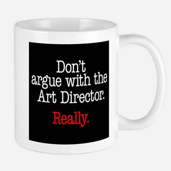 Don't argue with the Art Director. Mug