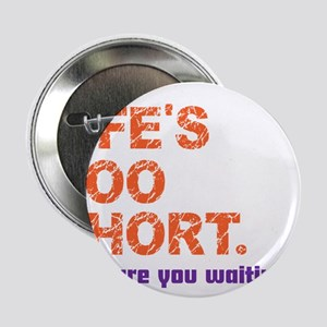 """Life's Too Short 2.25"""" Button"""