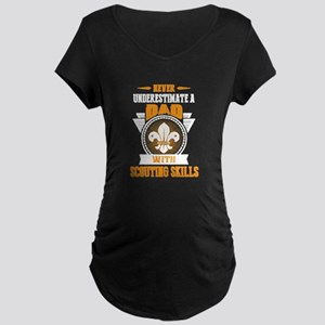 DAD WITH SCOUTING SKILLS SHIRTS Maternity T-Shirt