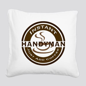 Instant Handyman Coffee Square Canvas Pillow