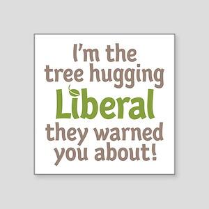 "Tree Hugging Liberal Square Sticker 3"" x 3&qu"