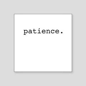 "patience. Square Sticker 3"" x 3"""