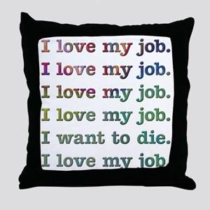 I love my job Throw Pillow