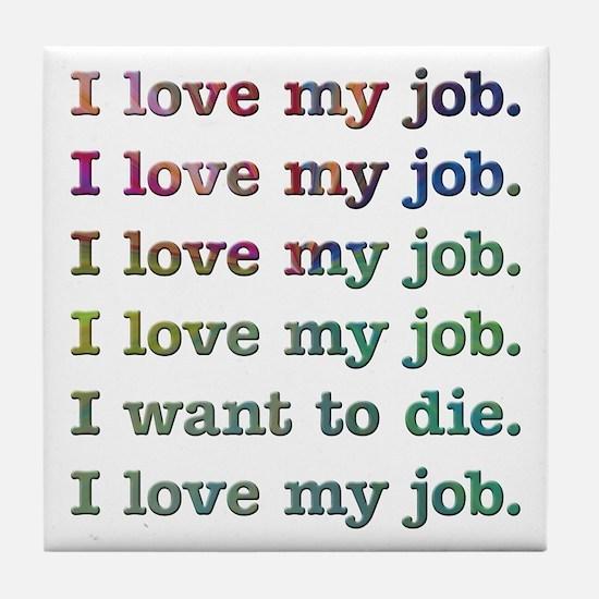 I love my job Tile Coaster
