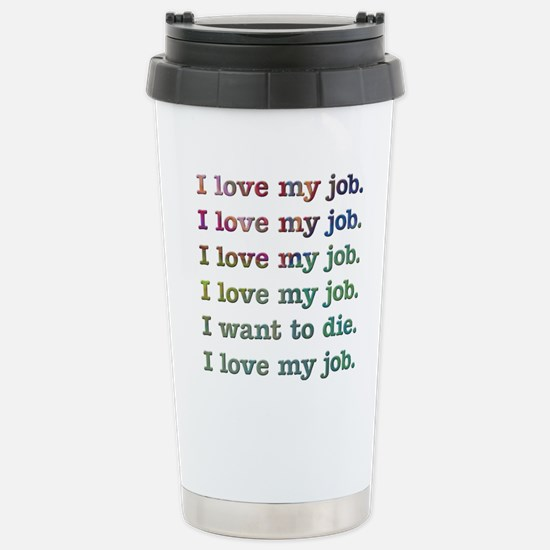 I love my job Stainless Steel Travel Mug