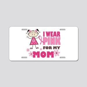 Wear Pink 4 Mom Aluminum License Plate