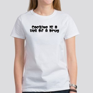 """Cocaine's A Hell Of A Drug"" Women's T-Shirt"