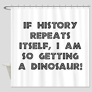 History Repeats Dinosaur Shower Curtain