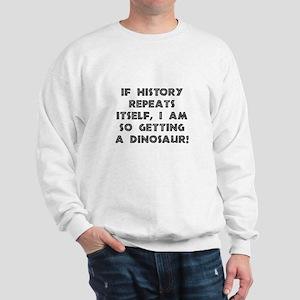 History Repeats Dinosaur Sweatshirt