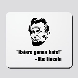 Haters Gonna Hate Lincoln Mousepad