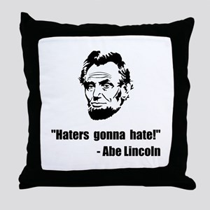Haters Gonna Hate Lincoln Throw Pillow