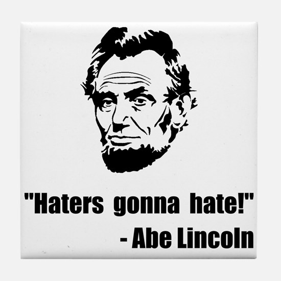 Haters Gonna Hate Lincoln Tile Coaster