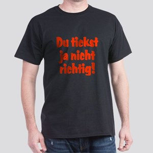 Du tickst ja nicht richtig Dark T-Shirt