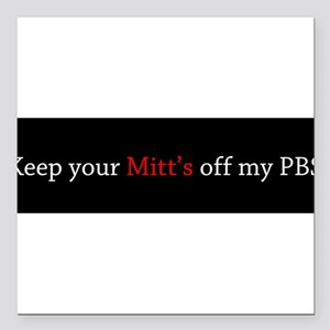 """Keep your Mitt's off my PBS Square Car Magnet 3"""" x"""