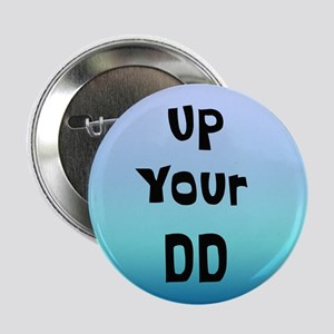 """Up Your DD 2.25"""" Button"""