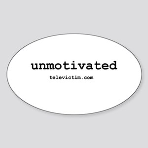 """""""unmotivated"""" Oval Sticker"""
