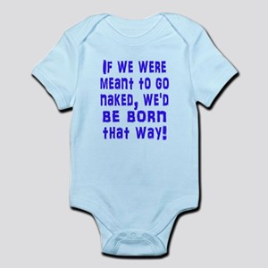 If We Were Meant to Go Naked Infant Bodysuit