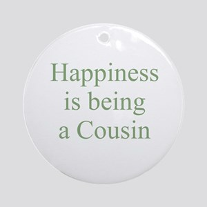 Happiness is being a Cousin Ornament (Round)