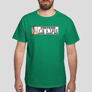 """""""Pretend I'm A Tree"""" Dark T-Shirt"""