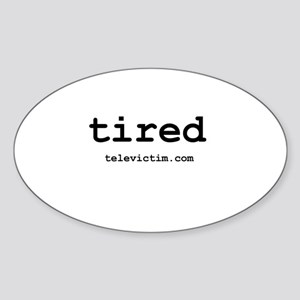 """""""tired"""" Oval Sticker"""