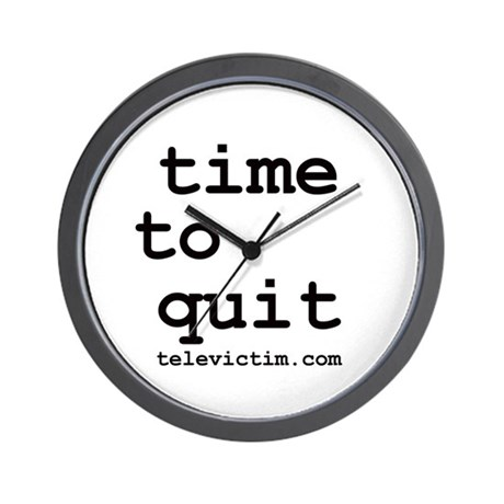 """""""time to quit"""" Wall Clock"""